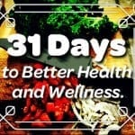 Welcome to 31 Days of Better Health and Wellness Challenge!