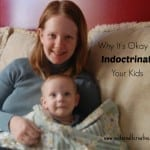 Why It's Okay to Indoctrinate Your Kids