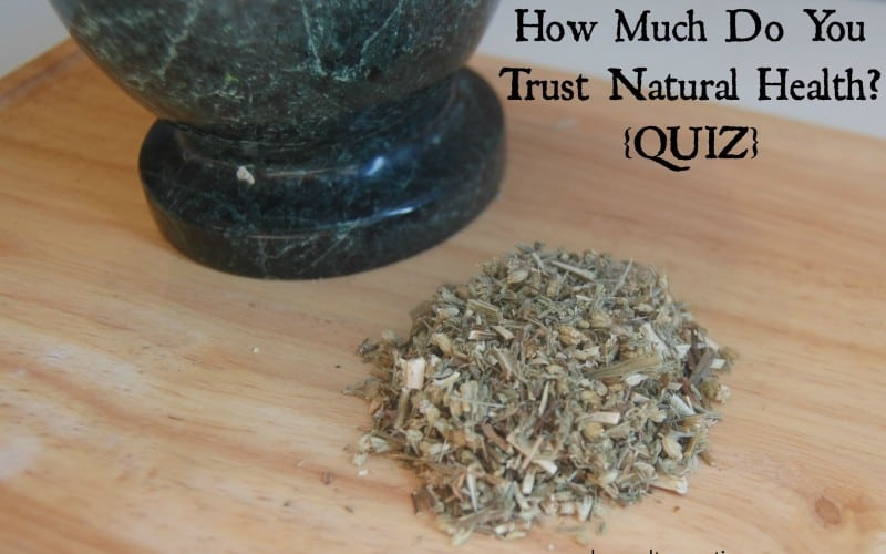How Much Do You Trust Natural Health? {QUIZ}