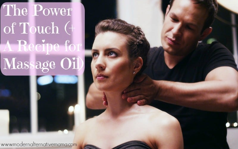 The Power of Touch (+ A Recipe for Massage Oil)