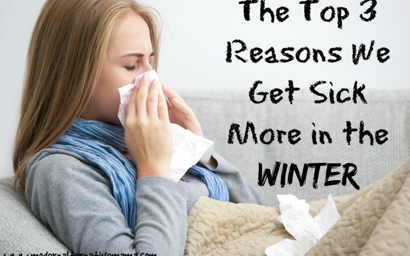The Top 3 Reasons We Get Sick More in the Winter