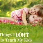 10 Things I DON'T Want to Teach My Kids